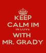 KEEP CALM IM IN LOVE WITH  MR. GRADY - Personalised Poster A4 size