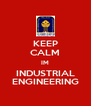 KEEP CALM IM INDUSTRIAL ENGINEERING - Personalised Poster A4 size