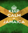 KEEP CALM IM JAMAICA  - Personalised Poster A4 size