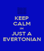 KEEP CALM IM JUST A EVERTONIAN - Personalised Poster A4 size
