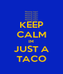 KEEP CALM IM JUST A TACO - Personalised Poster A4 size