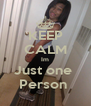 KEEP CALM Im Just one  Person  - Personalised Poster A4 size