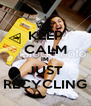 KEEP CALM IM JUST RECYCLING - Personalised Poster A4 size