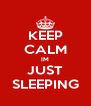 KEEP CALM IM JUST SLEEPING - Personalised Poster A4 size