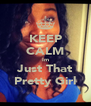 KEEP CALM Im Just That Pretty Girl - Personalised Poster A4 size
