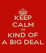 KEEP CALM I'M KIND OF A BIG DEAL - Personalised Poster A4 size