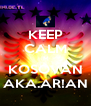 KEEP CALM IM KOSOVAN AKA.AR!AN - Personalised Poster A4 size
