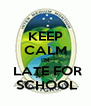 KEEP CALM I'M  LATE FOR  SCHOOL - Personalised Poster A4 size
