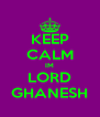 KEEP CALM IM LORD GHANESH - Personalised Poster A4 size