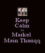 Keep Calm Im Markel  Main Thanqq - Personalised Poster A4 size