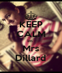 KEEP CALM Im  Mrs Dillard - Personalised Poster A4 size