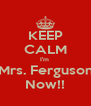 KEEP CALM I'm  Mrs. Ferguson Now!! - Personalised Poster A4 size