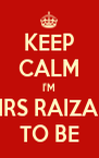 KEEP CALM I'M MRS RAIZAN TO BE - Personalised Poster A4 size