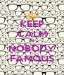 KEEP CALM IM NOBODY FAMOUS - Personalised Poster A4 size