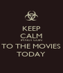 KEEP CALM IM NOT GOIN TO THE MOVIES TODAY - Personalised Poster A4 size