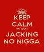 KEEP CALM IM NOT JACKING NO NIGGA - Personalised Poster A4 size