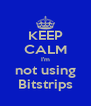 KEEP CALM I'm not using Bitstrips - Personalised Poster A4 size