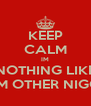 KEEP CALM IM NOTHING LIKE THEM OTHER NIGGAS - Personalised Poster A4 size