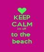 KEEP CALM im off to the  beach - Personalised Poster A4 size