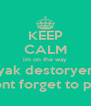 KEEP CALM im on the way 'yak destoryer' dont forget to pay - Personalised Poster A4 size