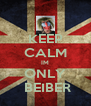 KEEP CALM IM ONLY  BEIBER - Personalised Poster A4 size
