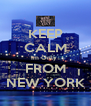 KEEP CALM Im Only  FROM NEW YORK - Personalised Poster A4 size
