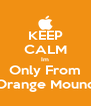 KEEP CALM Im Only From Orange Mound - Personalised Poster A4 size