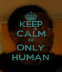 KEEP CALM IM ONLY HUMAN - Personalised Poster A4 size