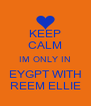 KEEP CALM IM ONLY IN EYGPT WITH REEM ELLIE - Personalised Poster A4 size
