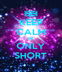 KEEP CALM IM ONLY SHORT - Personalised Poster A4 size