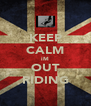 KEEP CALM iM OUT RIDING - Personalised Poster A4 size