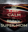 KEEP CALM I'm  Phila's  SUPER-MOM - Personalised Poster A4 size