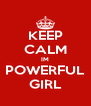 KEEP CALM IM POWERFUL GIRL - Personalised Poster A4 size