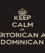 KEEP CALM IM PUERTORICAN AND DOMINICAN - Personalised Poster A4 size