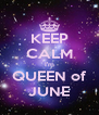 KEEP CALM I'm QUEEN of JUNE - Personalised Poster A4 size