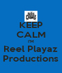 KEEP CALM I'M Reel Playaz Productions - Personalised Poster A4 size