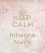 KEEP CALM I'm Rihanna Navy - Personalised Poster A4 size