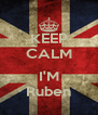 KEEP CALM  I'M Ruben - Personalised Poster A4 size