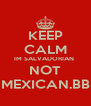 KEEP CALM IM SALVADORIAN  NOT MEXICAN.BB - Personalised Poster A4 size