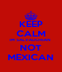 KEEP CALM IM SALVADORIAN  NOT MEXICAN - Personalised Poster A4 size