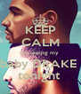 KEEP CALM I'm seeing my  baby DRAKE  tonight  - Personalised Poster A4 size