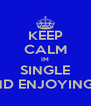 KEEP CALM IM SINGLE AND ENJOYING IT - Personalised Poster A4 size