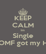 KEEP CALM Im Single But OOMF got my HEART - Personalised Poster A4 size