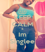 KEEP CALM & Im Singlee - Personalised Poster A4 size
