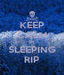 KEEP CALM IM SLEEPING RIP - Personalised Poster A4 size