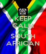 KEEP CALM IM SOUTH AFRICAN - Personalised Poster A4 size