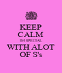 KEEP CALM IM SPECIAL WITH ALOT OF S's - Personalised Poster A4 size