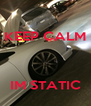 KEEP CALM    IM STATIC - Personalised Poster A4 size