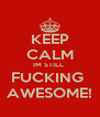 KEEP CALM IM STILL  FUCKING  AWESOME! - Personalised Poster A4 size
