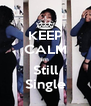 KEEP CALM Im Still Single - Personalised Poster A4 size